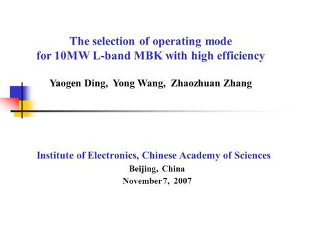 The selection of operating mode for 10MW L-band MBK with high efficiency Institute of Electronics, Chinese Academy of Sciences Beijing, China November.