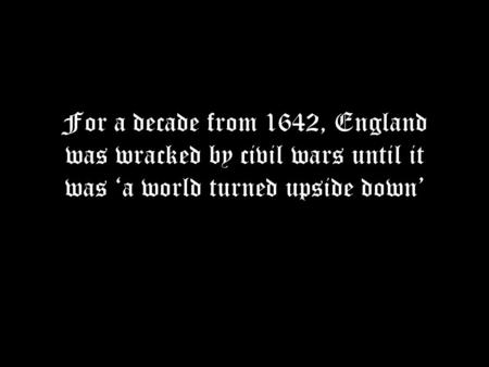 For a decade from 1642, England was wracked by civil wars until it was 'a world turned upside down'