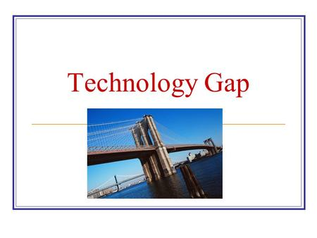 Technology Gap. Objectives Develop a deeper understanding of technology gaps in relation to IDT Discuss the strengths and weaknesses of e-resources as.