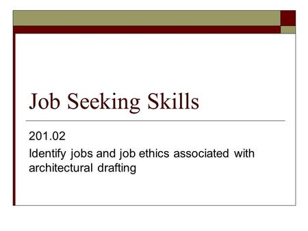 Job Seeking Skills 201.02 Identify jobs and job ethics associated with architectural drafting.