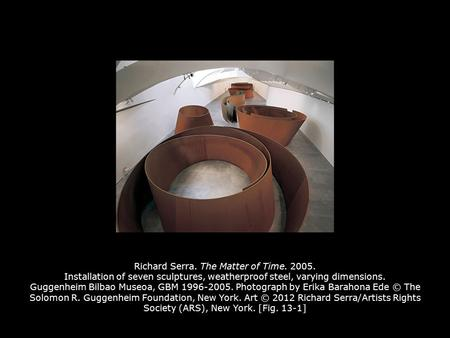 Richard Serra. The Matter of Time. 2005. Installation of seven sculptures, weatherproof steel, varying dimensions. Guggenheim Bilbao Museoa, GBM 1996-2005.