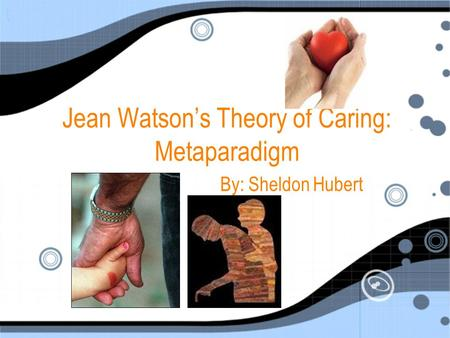 Jean Watson's Theory of Caring: Metaparadigm