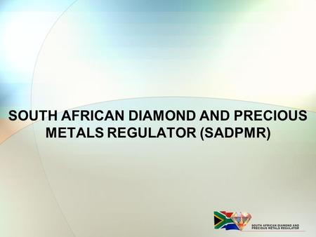 SOUTH AFRICAN DIAMOND AND PRECIOUS METALS REGULATOR (SADPMR)