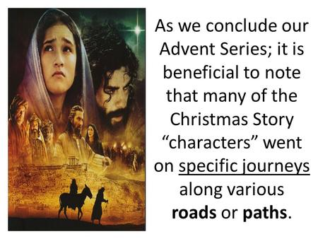"As we conclude our Advent Series; it is beneficial to note that many of the Christmas Story ""characters"" went on specific journeys along various roads."
