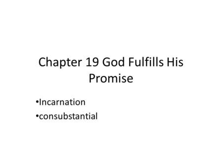 Chapter 19 God Fulfills His Promise Incarnation consubstantial.