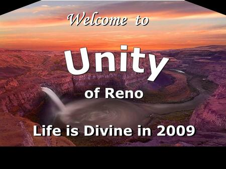 Welcome to of Reno Life is Divine in 2009. LoV Unity Ministry of Reno is a spiritual community centered in God, fostering spiritual growth, inner strength,