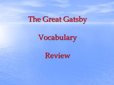 The Great Gatsby Vocabulary Review. GatsbyVocab Review feign supercilious reciprocal wan complacent intimation contiguous cower interpose apathetic intimation.