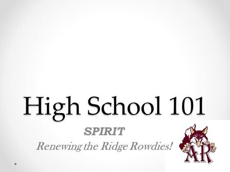 High School 101 SPIRIT Renewing the Ridge Rowdies!