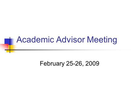 Academic Advisor Meeting February 25-26, 2009. Today's Agenda 2009 Fall Semester Admissions Summer and Fall Semester Registration Study Abroad Update.