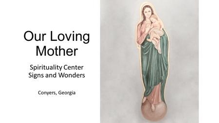 Our Loving Mother Spirituality Center Signs and Wonders Conyers, Georgia.