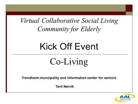 Virtual Collaborative Social Living Community for Elderly Kick Off Event Trondheim muncipality and Information center for seniors Toril Nervik Co-Living.