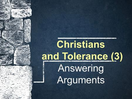 Christians and Tolerance (3) Answering Arguments.