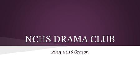 "NCHS DRAMA CLUB 2015-2016 Season. What We're All About Teamwork! Respect! Dedication! Enthusiasm! Positivity! Art! ""Leave the Drama for the Stage!"""