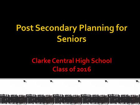 Clarke Central High School Class of 2016.  Preparing for life after high school  College, Military, Apprenticeship/Work  Individual Senior Meetings.