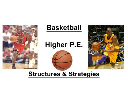 Basketball Higher P.E. Structures & Strategies. Learning Objectives During the course of this lesson you will learn about: Fast Break.