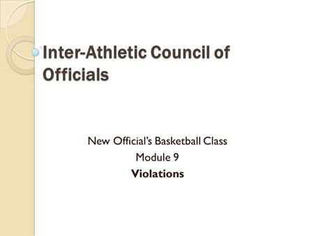 Inter-Athletic Council of Officials New Official's Basketball Class Module 9 Violations.