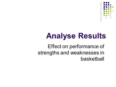 Analyse Results Effect on performance of strengths and weaknesses in basketball.