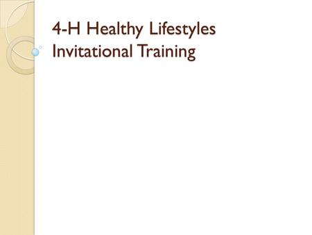 4-H Healthy Lifestyles Invitational Training. HEALTHY LIFESTYLES INVITATIONAL.