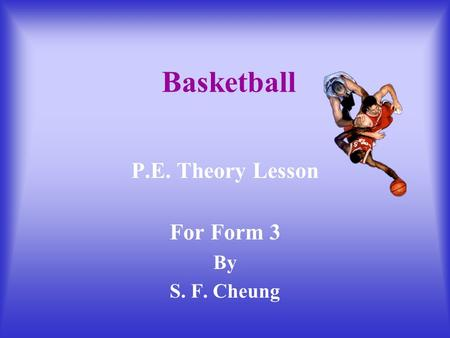 Basketball P.E. Theory Lesson For Form 3 By S. F. Cheung.