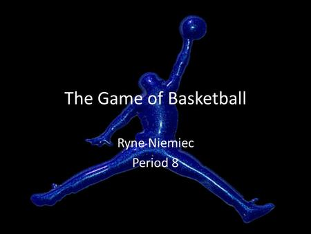 The Game of Basketball Ryne Niemiec Period 8. Who Invented it? Dr. James Naismith was born during 1861 in Ontario, Canada Became McGill University's Athletic.