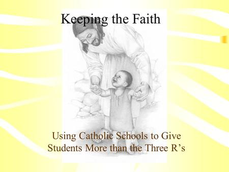 Keeping the Faith Using Catholic Schools to Give Students More than the Three R's.
