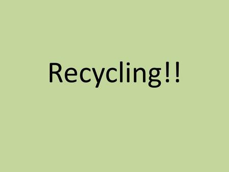 Recycling!!. What is Recycling? It is taking materials from products you have finished using and making brand new products with them. For example, most.