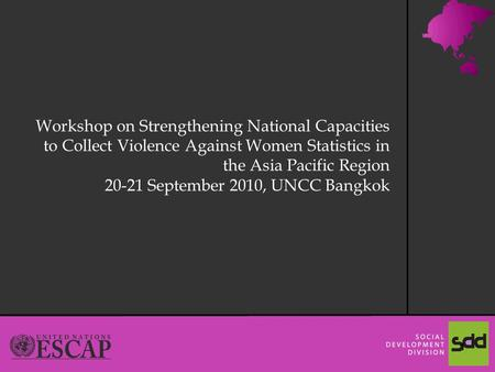 1 Workshop on Strengthening National Capacities to Collect Violence Against Women Statistics in the Asia Pacific Region 20-21 September 2010, UNCC Bangkok.