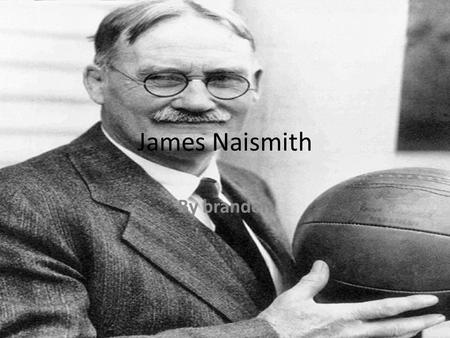 James Naismith By branden. Date of birth He was born on November 6 th 1861.