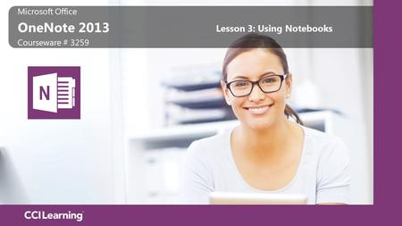 Microsoft Office OneNote 2013 Microsoft Office OneNote 2013 Courseware # 3259 Lesson 3: Using Notebooks.