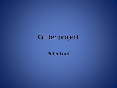 Critter project Peter Lord. Comingled recycling Is recycling where you don't have to sort the items that you are recycling This makes it very simple to.