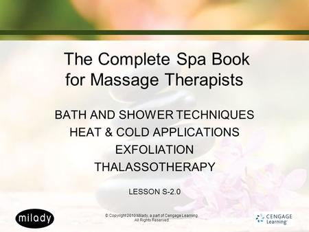 © Copyright 2010 Milady, a part of Cengage Learning. All Rights Reserved. The Complete Spa Book for Massage Therapists BATH AND SHOWER TECHNIQUES HEAT.