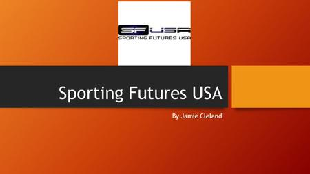 Sporting Futures USA By Jamie Cleland. Introduction / Mission Statement Sporting Futures USA is a Specialist American University Sports Consultancy Company.