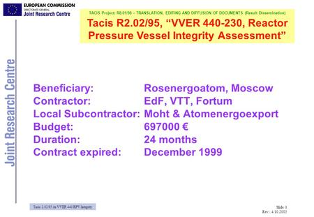 Tacis 2.02/95 on VVER 440 RPV Integrity TACIS Project: R8.01/98 – TRANSLATION, EDITING AND DIFFUSION OF DOCUMENTS (Result Dissemination) Tacis R2.02/95,
