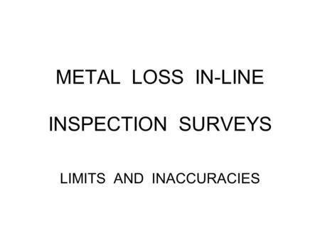 METAL LOSS IN-LINE INSPECTION SURVEYS LIMITS AND INACCURACIES.