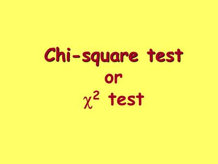 "Chi-square test Chi-square test or  2 test. crazy What if we are interested in seeing if my ""crazy"" dice are considered ""fair""? What can I do?"