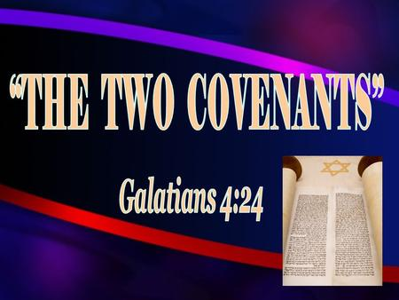 "T HE T WO C OVENANTS The "" two covenants "" contrasted by allegory in Galatians 3:21-34 SLAVES  Hagar – Law of Moses, Old Jerusalem  Ishmael, Slave –"