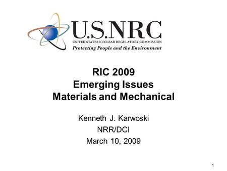 1 RIC 2009 Emerging Issues Materials and Mechanical Kenneth J. Karwoski NRR/DCI March 10, 2009.