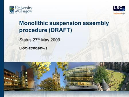 Monolithic suspension assembly procedure (DRAFT) Status 27 th May 2009 LIGO-T0900203-v2.
