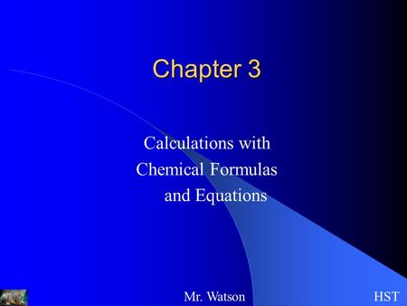 Chapter 3 Calculations with Chemical Formulas and Equations HSTMr. Watson.
