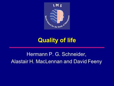 Quality of life Hermann P. G. Schneider, Alastair H. MacLennan and David Feeny.