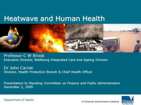 Department of Health Heatwave and Human Health Professor C W Brook Executive Director, Wellbeing Integrated Care and Ageing Division Dr John Carnie Director,
