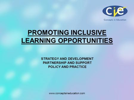 Www.conceptsineducation.com STRATEGY AND DEVELOPMENT PARTNERSHIP AND SUPPORT POLICY AND PRACTICE PROMOTING INCLUSIVE LEARNING OPPORTUNITIES.