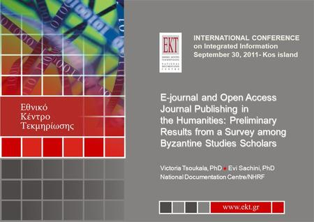 E-journal and Open Access Journal Publishing in the Humanities: Preliminary Results from a Survey among Byzantine Studies Scholars Victoria Tsoukala, PhD.