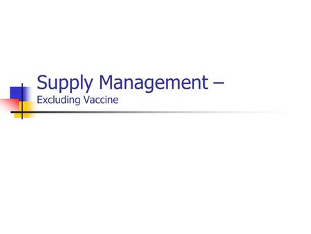 Supply Management – Excluding Vaccine. Supply Management is responsible for assuring the clinic has adequate medical and non-medical supplies Must have.