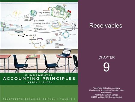 Receivables PowerPoint Slides to accompany Fundamental Accounting Principles, 14ce Prepared by Joe Pidutti, Durham College CHAPTER 9 © 2013 McGraw-Hill.