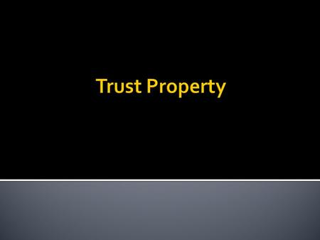  A trust must have property.  A trust is a method of holding title to property; a conveyancing relationship.