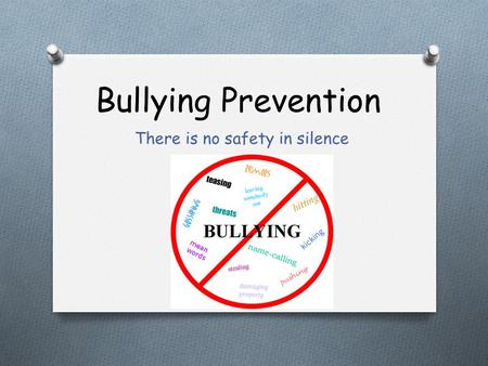 Bullying Prevention There is no safety in silence.