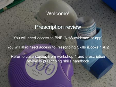 Aim & Outcomes An introduction to prescription review Purpose of prescription review Performing a prescription review (a-h) Medications not to miss when.