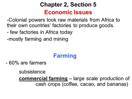 Chapter 2, Section 5 Economic Issues -Colonial powers took raw materials from Africa to their own countries' factories to produce goods. - few factories.