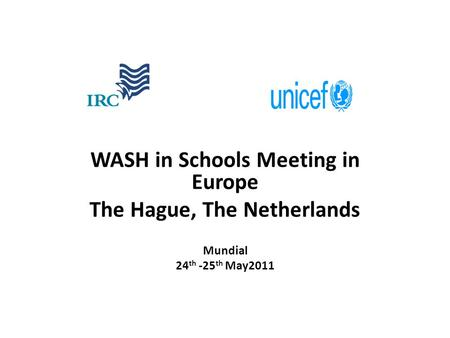 WASH in Schools Meeting in Europe The Hague, The Netherlands Mundial 24 th -25 th May2011.
